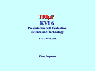 TRI m P KVI 6  Presentation Self Evaluation  Science and Technology KVI, 22 March  2005