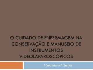 O Cuidado DE ENFERMAGEM na conservação e manuseio de instrumentos  videolaparoscópicos