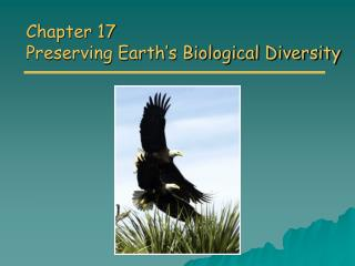 Chapter 17 Preserving Earth s Biological Diversity
