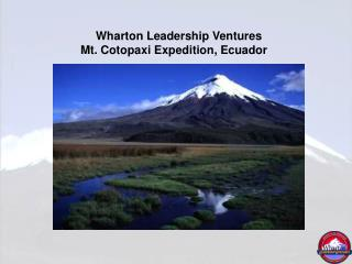 Wharton Leadership Ventures Mt. Cotopaxi Expedition, Ecuador
