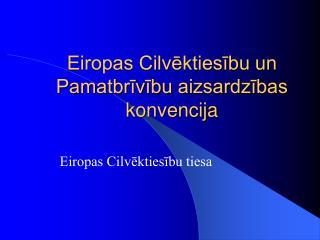 Eiropas Cilvēktiesību un Pamatbrīvību aizsardzības konvencija