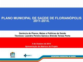 PLANO MUNICIPAL DE SAÚDE DE FLORIANÓPOLIS 2011-2014.