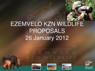 EZEMVELO KZN WILDLIFE PROPOSALS 26 January 2012