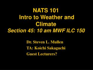 NATS 101  Intro to Weather and Climate  Section 45: 10 am MWF ILC 150