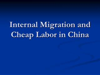 Internal Migration and Cheap Labor in China