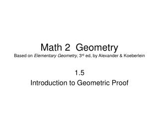 Math 2  Geometry Based on  Elementary Geometry , 3 rd  ed, by Alexander & Koeberlein