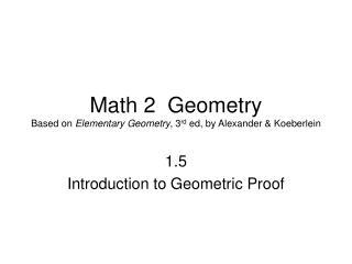 Math 2  Geometry Based on  Elementary Geometry , 3 rd  ed, by Alexander & Koeberlein