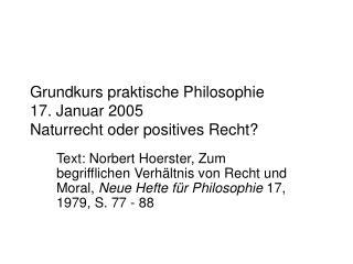 Grundkurs praktische Philosophie 17. Januar 2005 Naturrecht oder positives Recht?