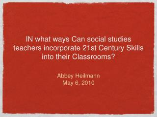 IN what ways Can social studies teachers incorporate 21st Century Skills into their Classrooms?