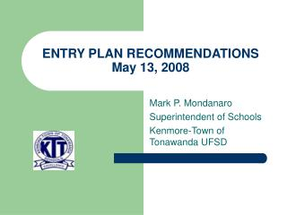 ENTRY PLAN RECOMMENDATIONS May 13, 2008