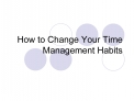 How to Change Your Time Management Habits