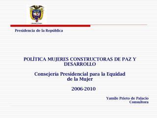 POLÍTICA MUJERES CONSTRUCTORAS DE PAZ Y DESARROLLO Consejería Presidencial para la Equidad