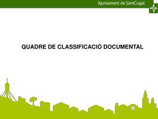 QUADRE DE CLASSIFICACIÓ DOCUMENTAL