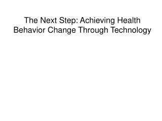 The Next Step: Achieving Health Behavior Change Through Technology