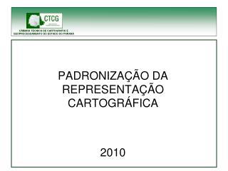 PADRONIZAÇÃO DA REPRESENTAÇÃO CARTOGRÁFICA 2010