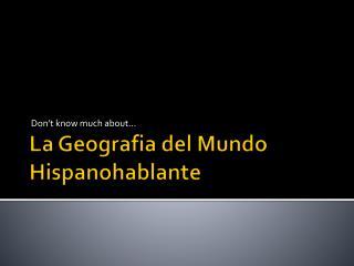 La  Geografia  del  Mundo Hispanohablante