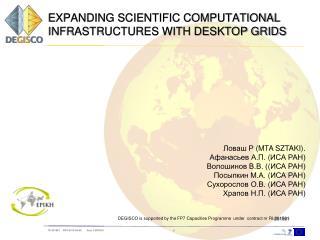 EXPANDING SCIENTIFIC COMPUTATIONAL INFRASTRUCTURES WITH DESKTOP GRIDS