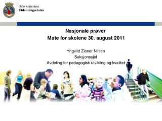 Nasjonale pr ver  M te for skolene 30. august 2011