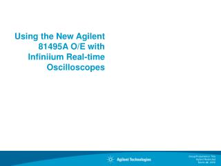 Using the New Agilent 81495A O/E with Infiniium Real-time Oscilloscopes