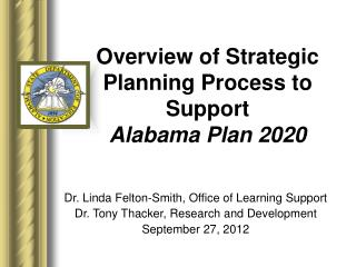Overview of Strategic Planning Process to Support  Alabama Plan 2020