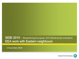 SEBI 2010  -  Streamlining European 2010 Biodiversity Indicators EEA work with Eastern neighbours