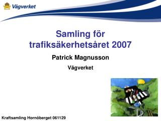 Samling för  trafiksäkerhetsåret 2007 Patrick Magnusson Vägverket