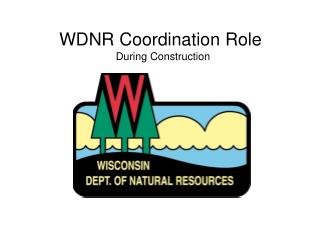WDNR Coordination Role  During Construction