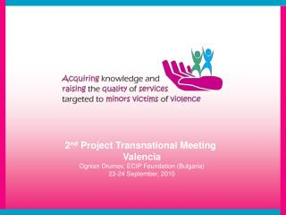 2 nd  Project Transnational Meeting  Valencia Ognian Drumev, ECIP Foundation (Bulgaria)