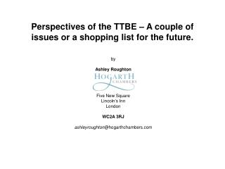 Perspectives of the TTBE – A couple of issues or a shopping list for the future.