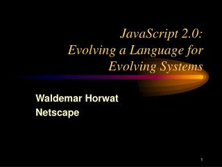 JavaScript 2.0:  Evolving a Language for Evolving Systems