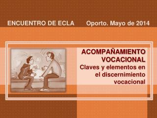 ACOMPAÑAMIENTO VOCACIONAL Claves  y elementos en el discernimiento  vocacional