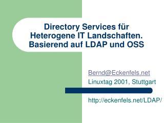 Directory Services für Heterogene IT Landschaften. Basierend auf LDAP und OSS
