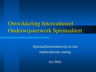 Ontwikkeling Intercultureel Onderwijsnetwerk Spiritualiteit