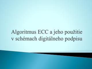 Algoritmus ECC ajeho použitie vschémach digitálneho podpisu
