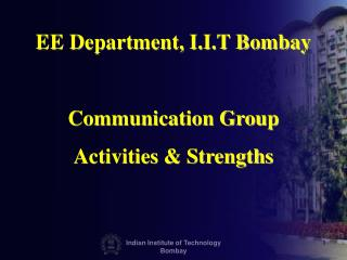 EE Department, I.I.T Bombay Communication Group  Activities & Strengths