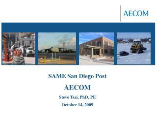 SAME San Diego Post AECOM Steve Tsai, PhD, PE October 14, 2009