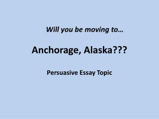 Anchorage, Alaska???