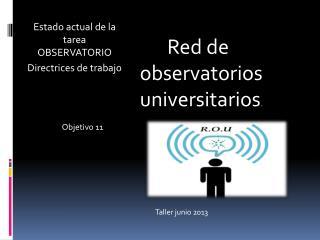 Red de observatorios universitarios .