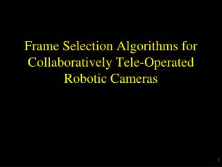 Frame Selection Algorithms for Collaboratively Tele-Operated Robotic Cameras