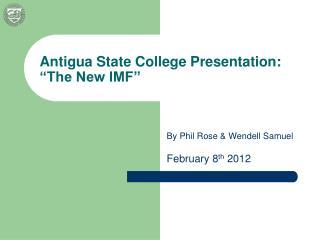 "Antigua State College Presentation: ""The New IMF"""