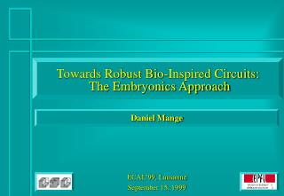 Towards Robust Bio-Inspired Circuits:  The Embryonics Approach