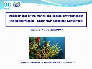 Michael O. Angelidis (UNEP/MAP) Regular Process Workshop, Brussels, Belgium, 27-29 June 2012