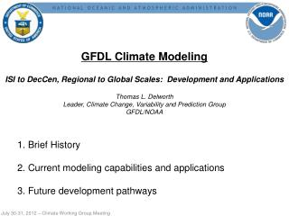 GFDL Climate Modeling ISI to DecCen, Regional to Global Scales:  Development and Applications