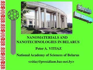 NANOMATERIALS AND NANOTECHNOLOGIES IN BELARUS                      Peter A. VITIAZ