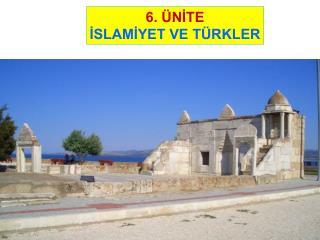 6.  NITE ISLAMIYET VE T RKLER