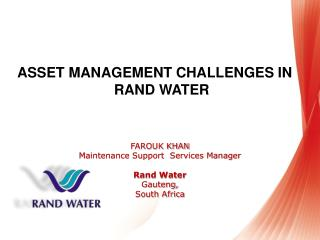 FAROUK KHAN Maintenance  Support  Services Manager Rand Water  Gauteng,  South Africa