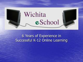 6 Years of Experience in Successful K-12 Online Learning