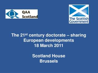 The 21 st  century doctorate – sharing European developments  18 March 2011 Scotland House