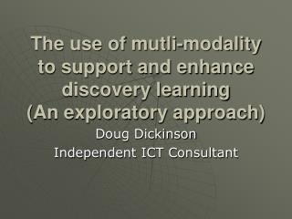 The use of mutli-modality to support and enhance discovery learning An exploratory approach