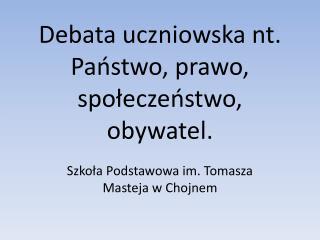 Debata uczniowska nt. Państwo, prawo, społeczeństwo, obywatel.